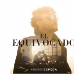 Andrés Cepedanos regala 'El Equivocado', un nuevo sencillo y video.